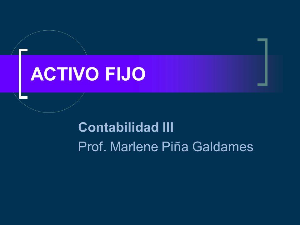 ACTIVO FIJO Contabilidad III Prof. Marlene Piña Galdames