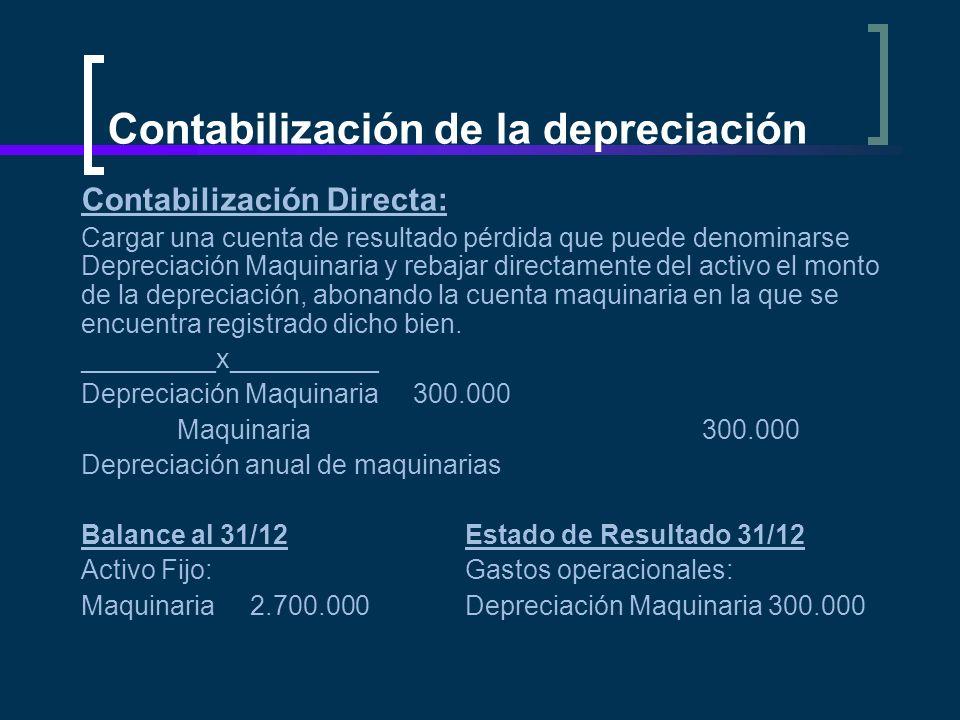Contabilización de la depreciación Contabilización Directa: Cargar una cuenta de resultado pérdida que puede denominarse Depreciación Maquinaria y reb