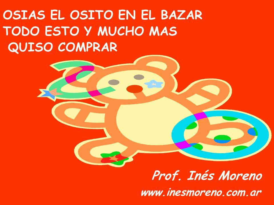 OSIAS EL OSITO EN EL BAZAR TODO ESTO Y MUCHO MAS QUISO COMPRAR Prof. Inés Moreno www.inesmoreno.com.ar