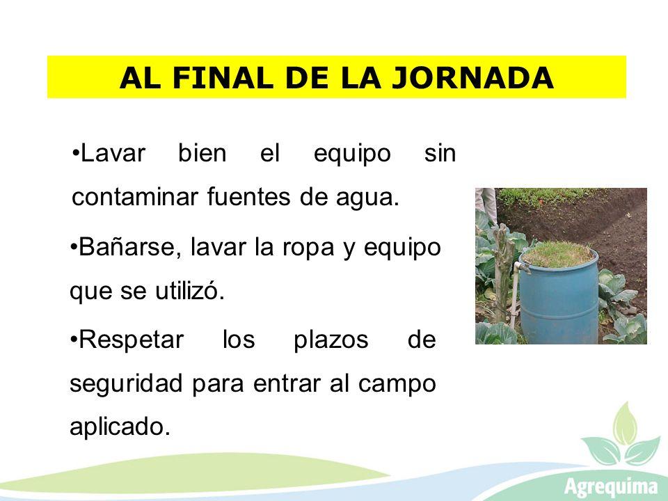 AL FINAL DE LA JORNADA Lavar bien el equipo sin contaminar fuentes de agua. Bañarse, lavar la ropa y equipo que se utilizó. Respetar los plazos de seg