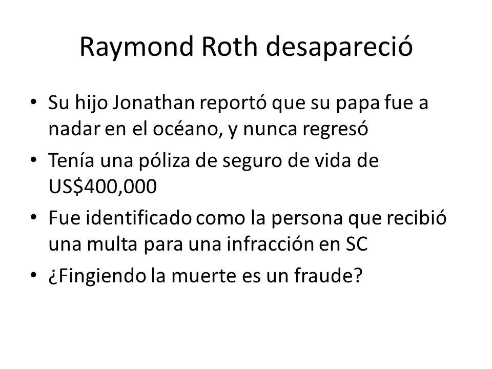 Raymond Roth desapareció Su hijo Jonathan reportó que su papa fue a nadar en el océano, y nunca regresó Tenía una póliza de seguro de vida de US$400,0