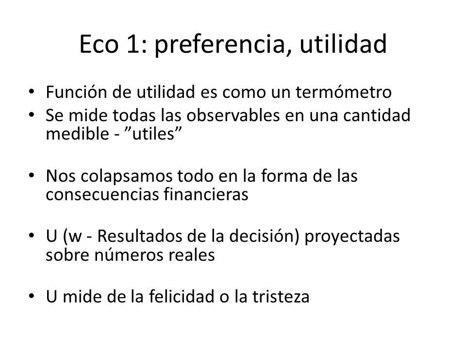 Eco 1: preferencia, utilidad Función de utilidad es como un termómetro Se mide todas las observables en una cantidad medible - utiles Nos colapsamos t