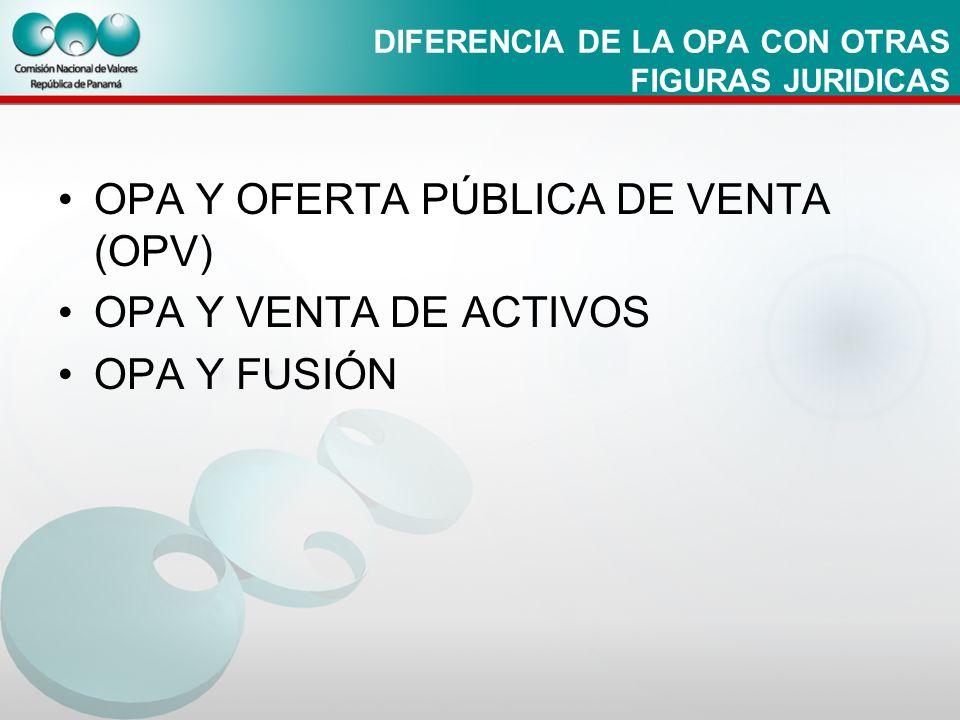 DIFERENCIA DE LA OPA CON OTRAS FIGURAS JURIDICAS OPA Y OFERTA PÚBLICA DE VENTA (OPV) OPA Y VENTA DE ACTIVOS OPA Y FUSIÓN