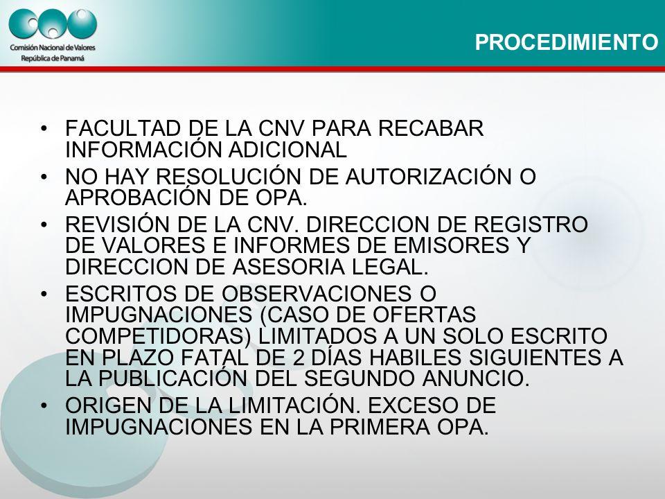 PROCEDIMIENTO FACULTAD DE LA CNV PARA RECABAR INFORMACIÓN ADICIONAL NO HAY RESOLUCIÓN DE AUTORIZACIÓN O APROBACIÓN DE OPA. REVISIÓN DE LA CNV. DIRECCI