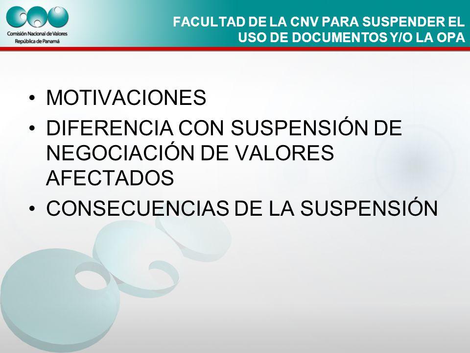 FACULTAD DE LA CNV PARA SUSPENDER EL USO DE DOCUMENTOS Y/O LA OPA MOTIVACIONES DIFERENCIA CON SUSPENSIÓN DE NEGOCIACIÓN DE VALORES AFECTADOS CONSECUEN
