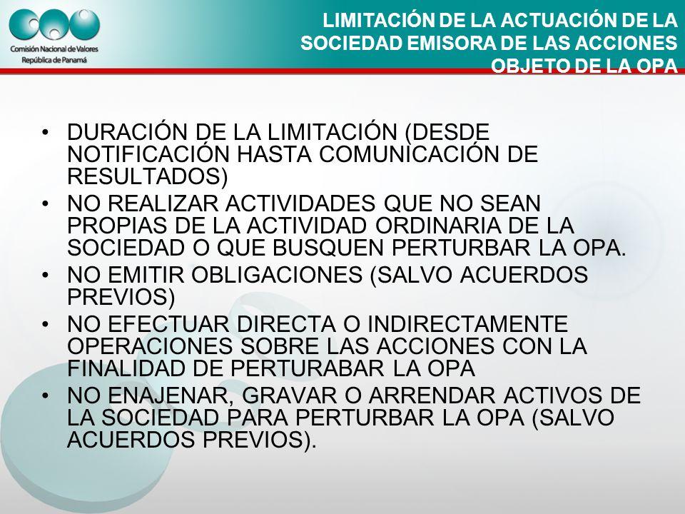 LIMITACIÓN DE LA ACTUACIÓN DE LA SOCIEDAD EMISORA DE LAS ACCIONES OBJETO DE LA OPA DURACIÓN DE LA LIMITACIÓN (DESDE NOTIFICACIÓN HASTA COMUNICACIÓN DE
