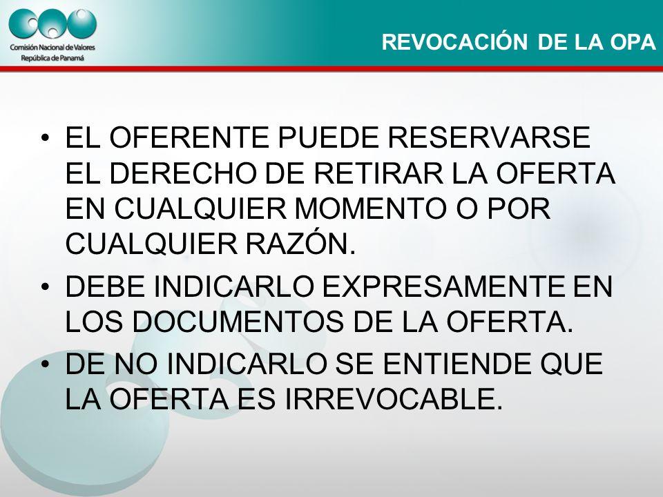 REVOCACIÓN DE LA OPA EL OFERENTE PUEDE RESERVARSE EL DERECHO DE RETIRAR LA OFERTA EN CUALQUIER MOMENTO O POR CUALQUIER RAZÓN. DEBE INDICARLO EXPRESAME