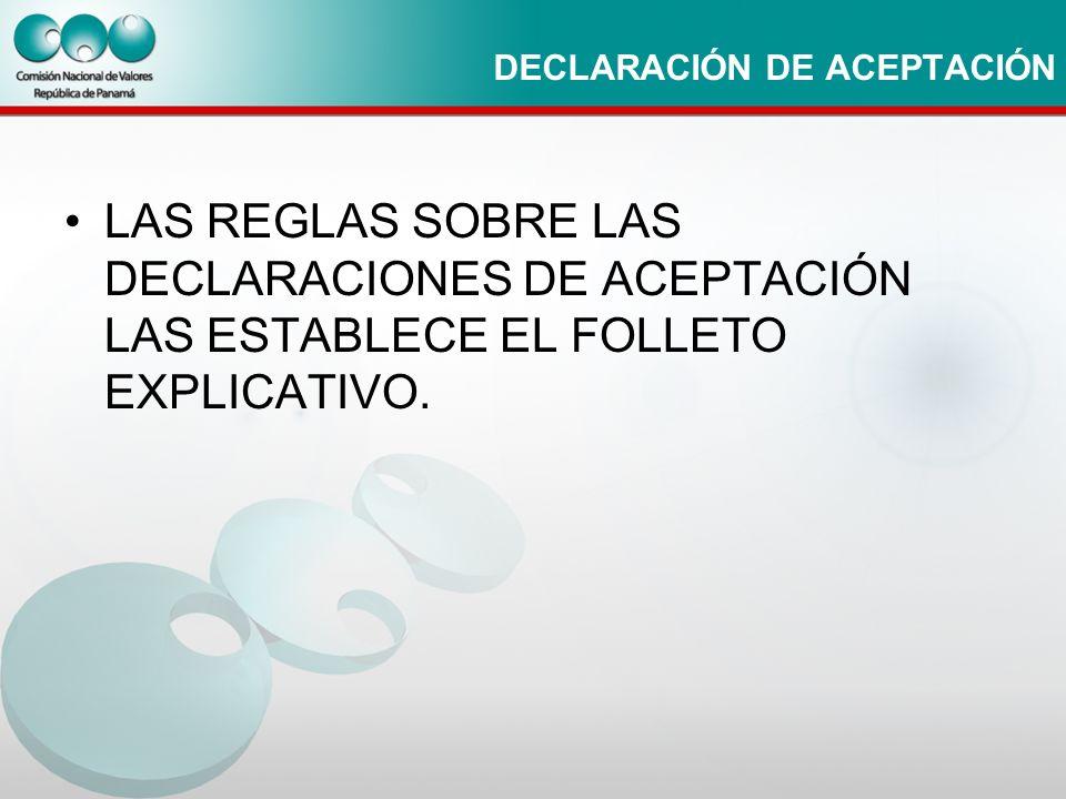 DECLARACIÓN DE ACEPTACIÓN LAS REGLAS SOBRE LAS DECLARACIONES DE ACEPTACIÓN LAS ESTABLECE EL FOLLETO EXPLICATIVO.