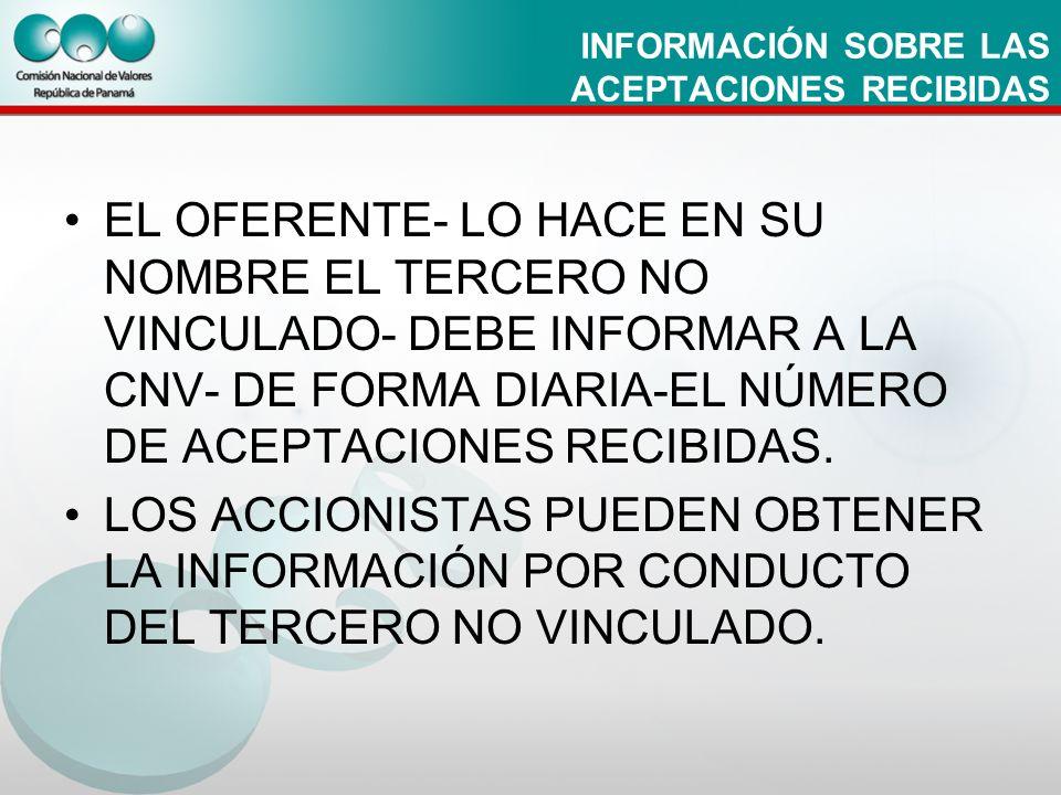 INFORMACIÓN SOBRE LAS ACEPTACIONES RECIBIDAS EL OFERENTE- LO HACE EN SU NOMBRE EL TERCERO NO VINCULADO- DEBE INFORMAR A LA CNV- DE FORMA DIARIA-EL NÚM