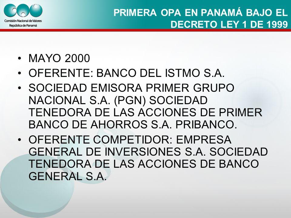 PRIMERA OPA EN PANAMÁ BAJO EL DECRETO LEY 1 DE 1999 MAYO 2000 OFERENTE: BANCO DEL ISTMO S.A. SOCIEDAD EMISORA PRIMER GRUPO NACIONAL S.A. (PGN) SOCIEDA