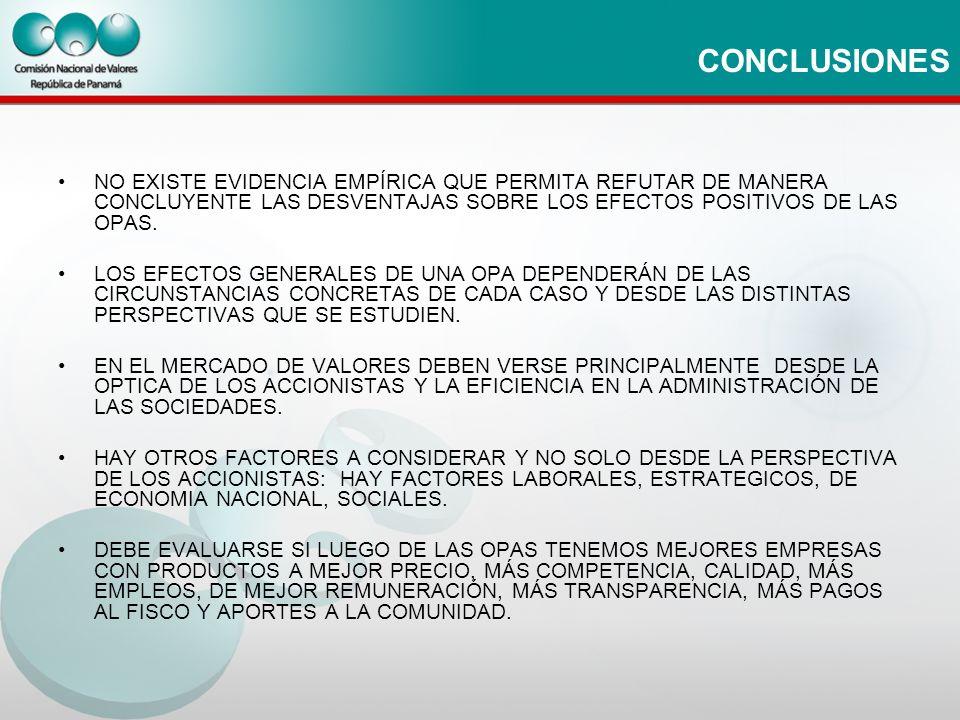 CONCLUSIONES NO EXISTE EVIDENCIA EMPÍRICA QUE PERMITA REFUTAR DE MANERA CONCLUYENTE LAS DESVENTAJAS SOBRE LOS EFECTOS POSITIVOS DE LAS OPAS. LOS EFECT