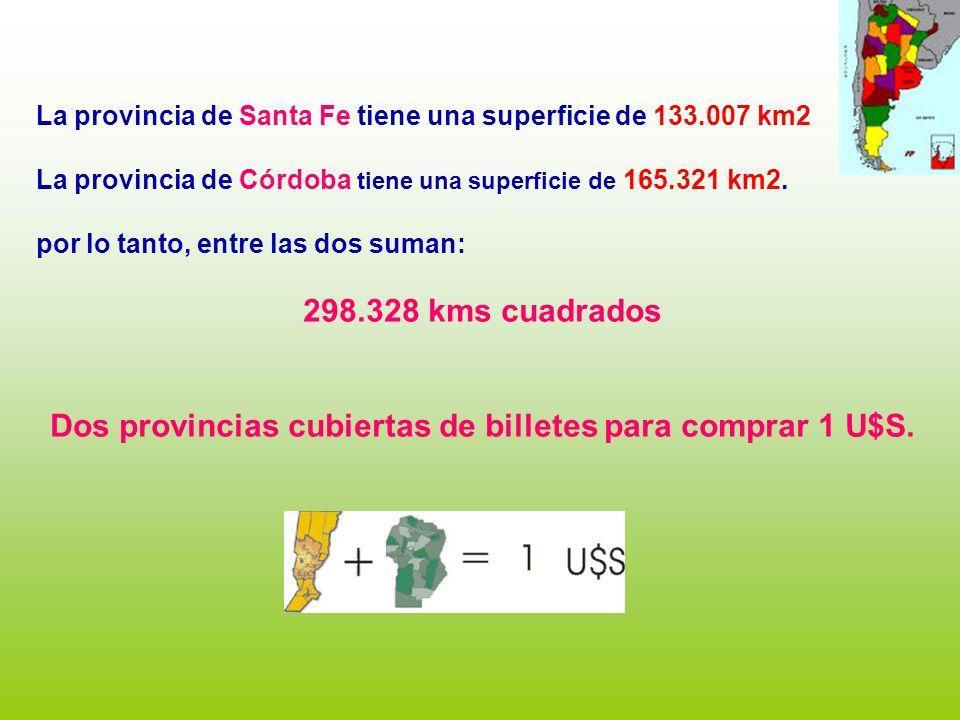La provincia de Santa Fe tiene una superficie de 133.007 km2 La provincia de Córdoba tiene una superficie de 165.321 km2.
