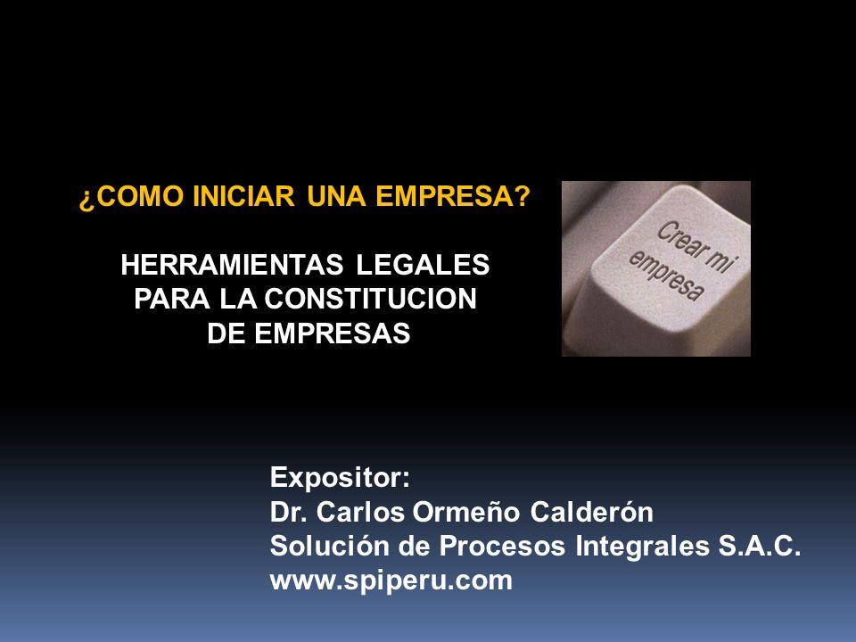 ¿COMO INICIAR UNA EMPRESA.HERRAMIENTAS LEGALES PARA LA CONSTITUCION DE EMPRESAS Expositor: Dr.