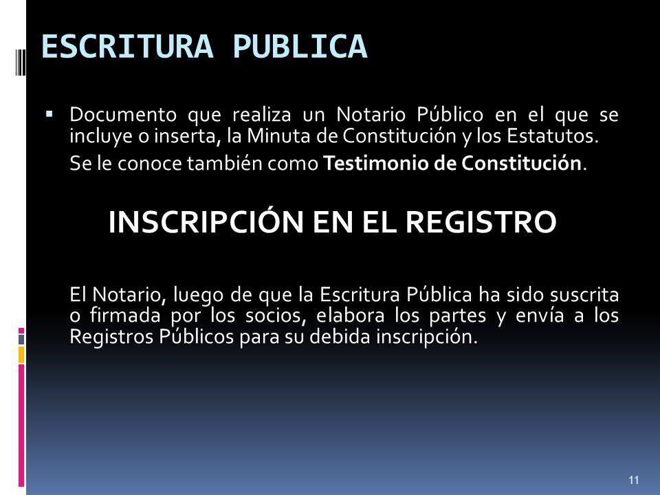 11 ESCRITURA PUBLICA Documento que realiza un Notario Público en el que se incluye o inserta, la Minuta de Constitución y los Estatutos.