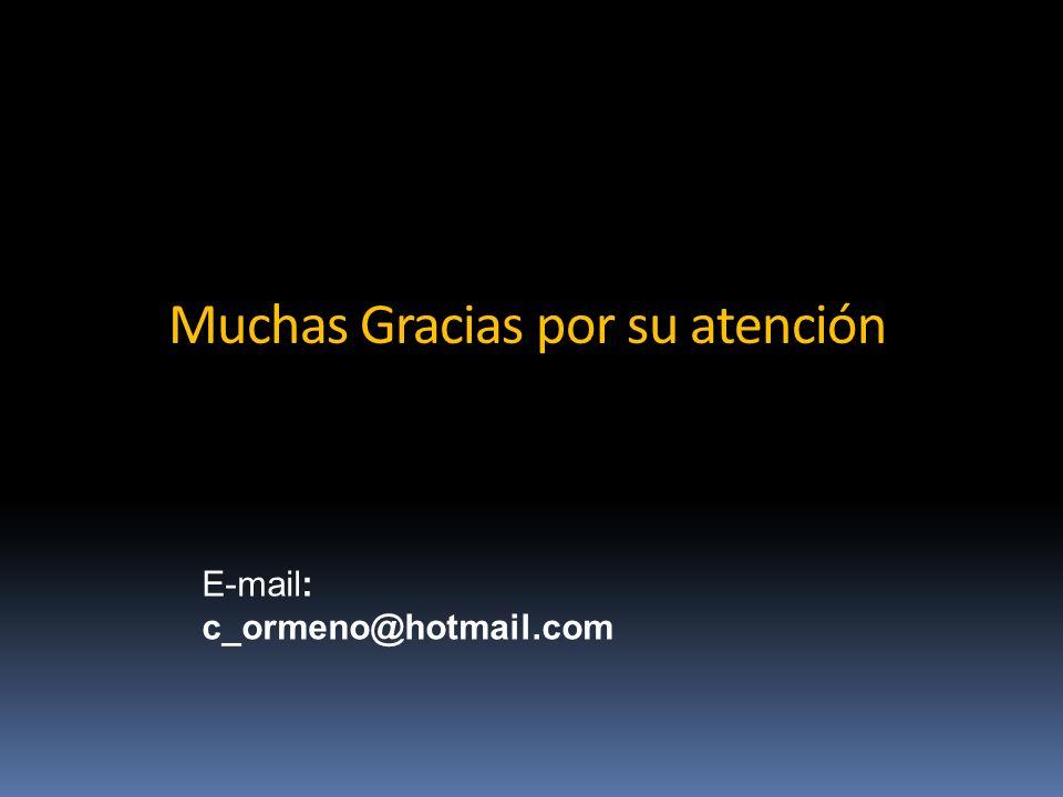 Muchas Gracias por su atención E-mail: c_ormeno@hotmail.com
