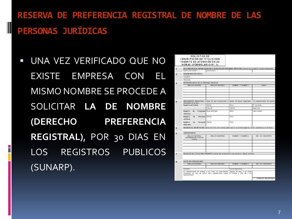 7 RESERVA DE PREFERENCIA REGISTRAL DE NOMBRE DE LAS PERSONAS JURÍDICAS UNA VEZ VERIFICADO QUE NO EXISTE EMPRESA CON EL MISMO NOMBRE SE PROCEDE A SOLICITAR LA DE NOMBRE (DERECHO PREFERENCIA REGISTRAL), POR 30 DIAS EN LOS REGISTROS PUBLICOS (SUNARP).
