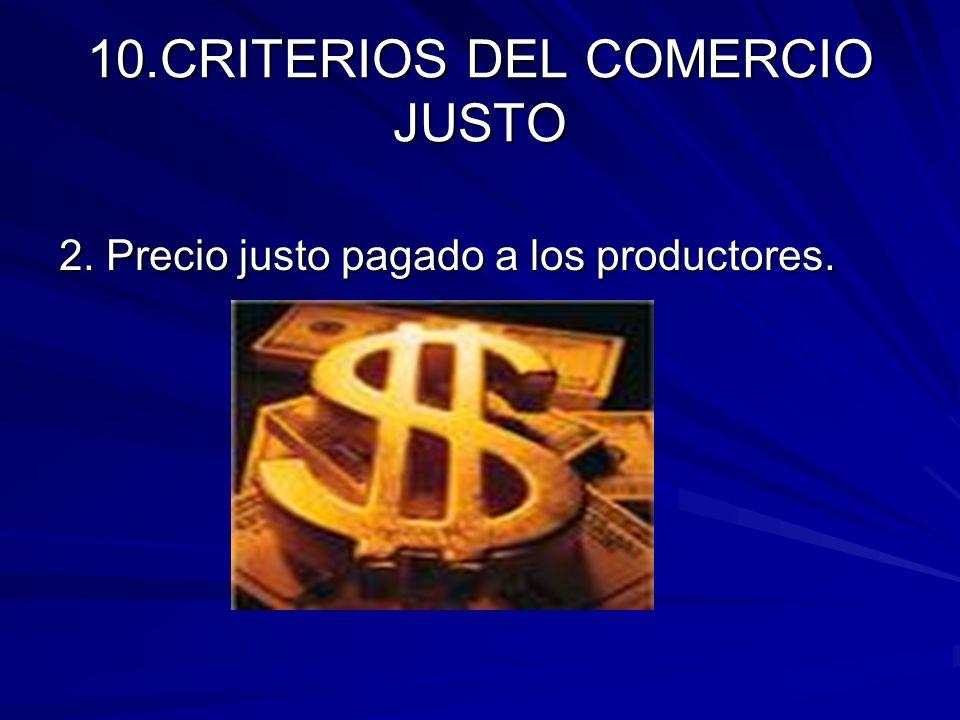 10.CRITERIOS DEL COMERCIO JUSTO 2. Precio justo pagado a los productores.