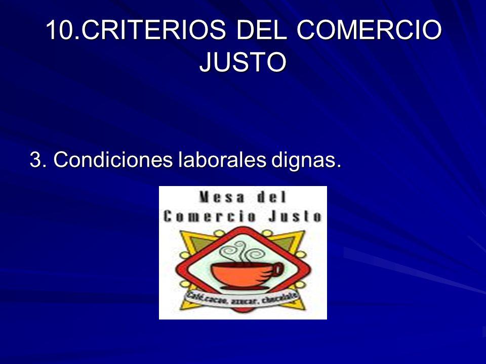 10.CRITERIOS DEL COMERCIO JUSTO 3. Condiciones laborales dignas.