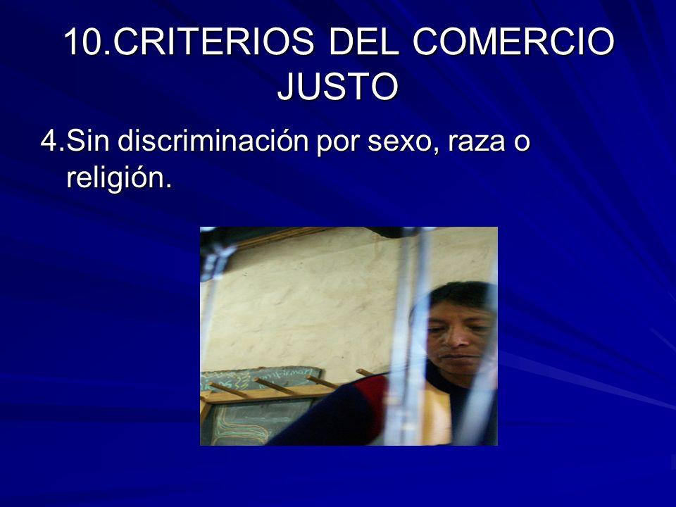 10.CRITERIOS DEL COMERCIO JUSTO 4.Sin discriminación por sexo, raza o religión.