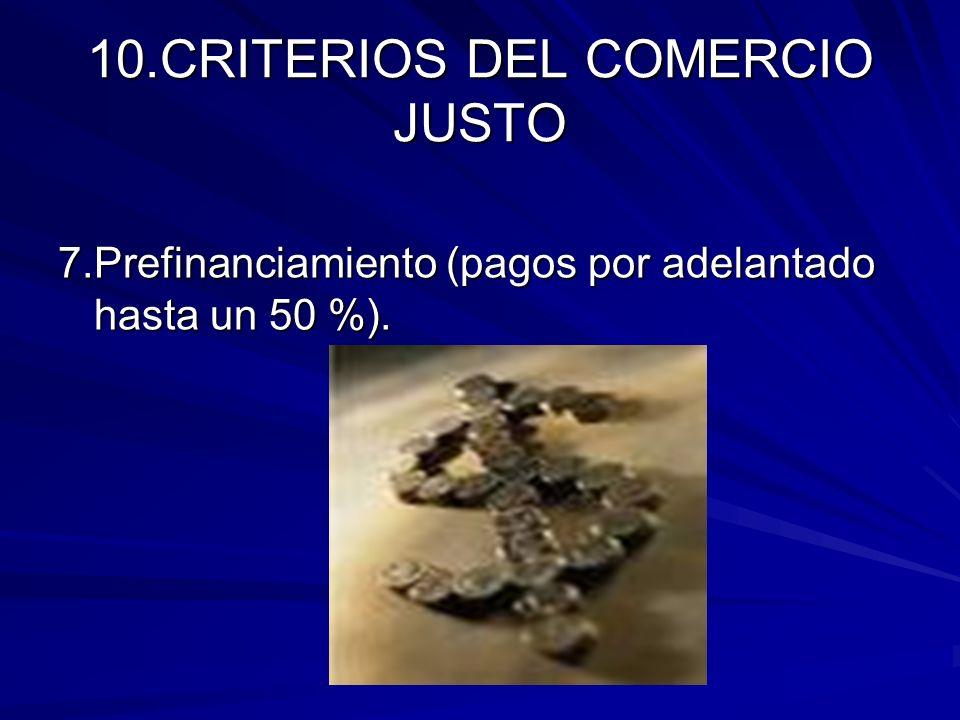 10.CRITERIOS DEL COMERCIO JUSTO 7.Prefinanciamiento (pagos por adelantado hasta un 50 %).