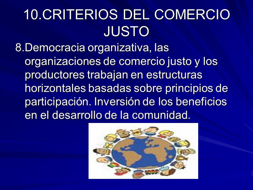 10.CRITERIOS DEL COMERCIO JUSTO 8.Democracia organizativa, las organizaciones de comercio justo y los productores trabajan en estructuras horizontales