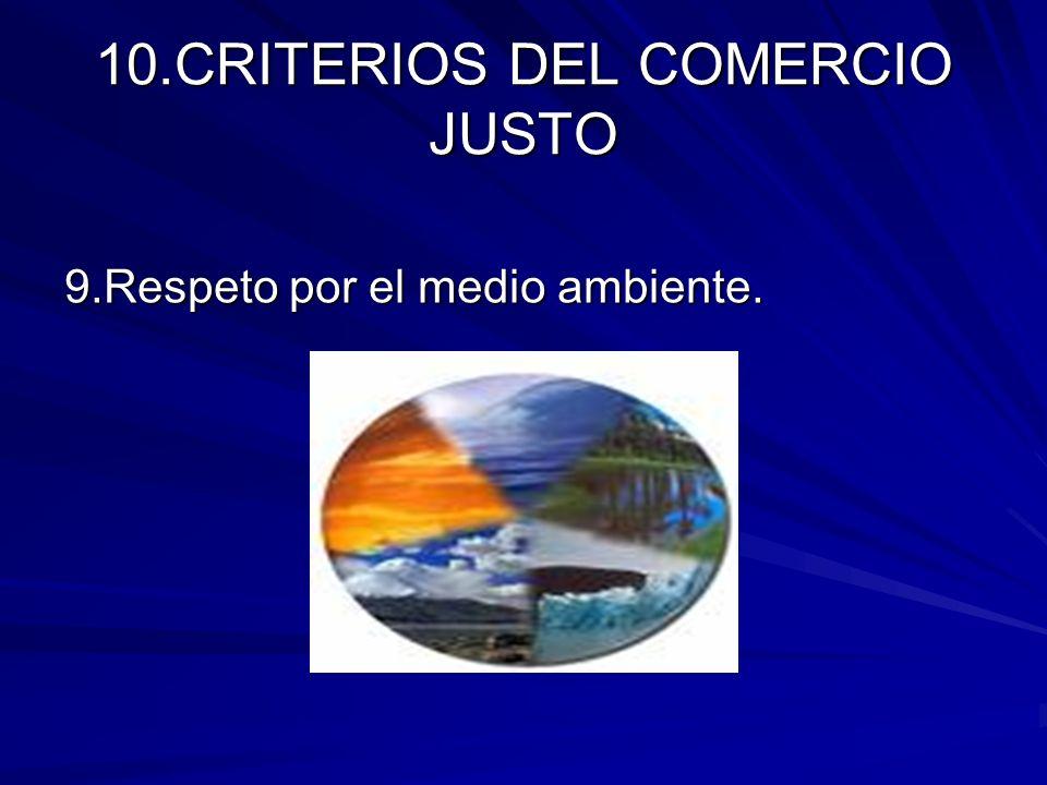 10.CRITERIOS DEL COMERCIO JUSTO 9.Respeto por el medio ambiente.