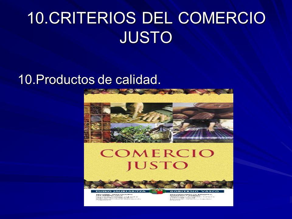 10.CRITERIOS DEL COMERCIO JUSTO 10.Productos de calidad.