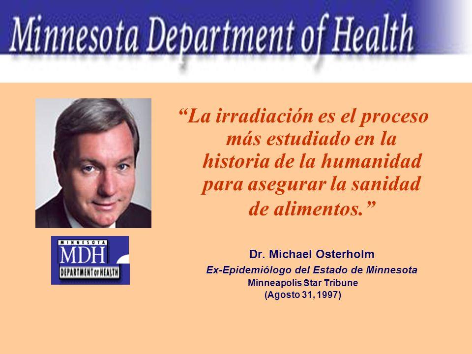 La irradiación es el proceso más estudiado en la historia de la humanidad para asegurar la sanidad de alimentos. Dr. Michael Osterholm Ex-Epidemiólogo