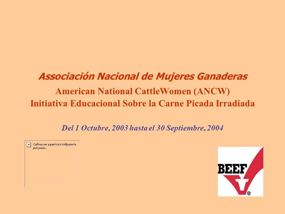 Del 1 Octubre, 2003 hasta el 30 Septiembre, 2004 Associación Nacional de Mujeres Ganaderas American National CattleWomen (ANCW) Initiativa Educacional