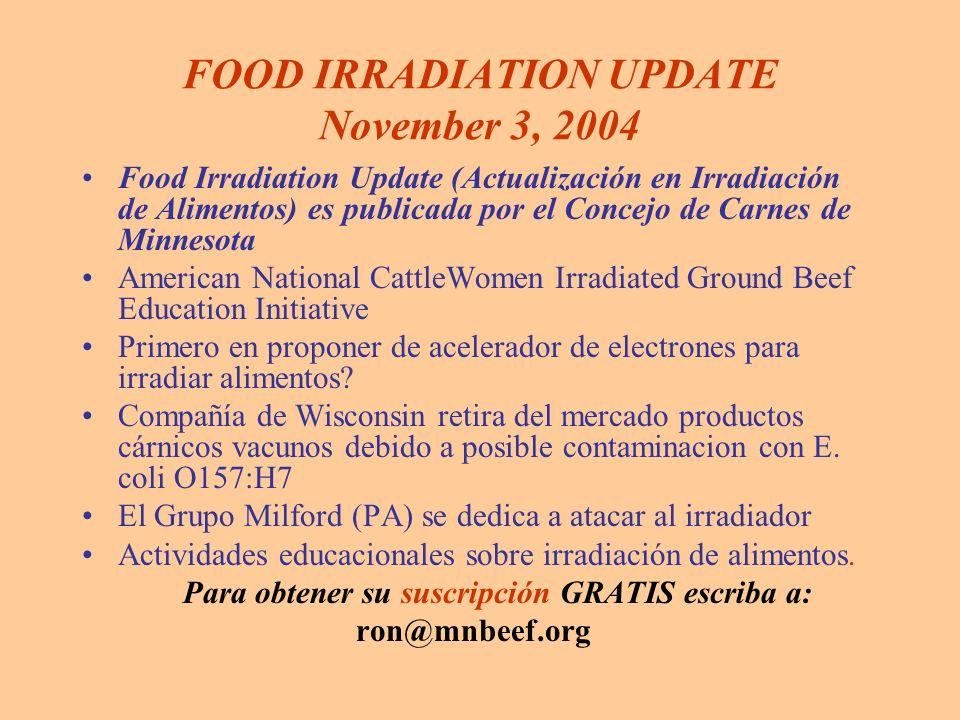 FOOD IRRADIATION UPDATE November 3, 2004 Food Irradiation Update (Actualización en Irradiación de Alimentos) es publicada por el Concejo de Carnes de