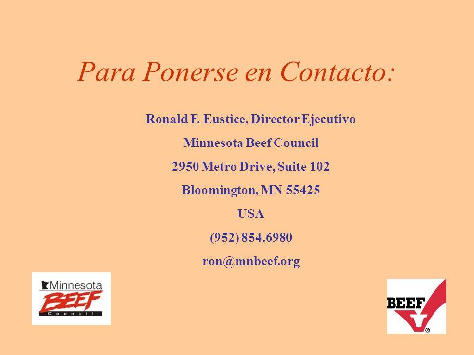 Para Ponerse en Contacto: Ronald F. Eustice, Director Ejecutivo Minnesota Beef Council 2950 Metro Drive, Suite 102 Bloomington, MN 55425 USA (952) 854