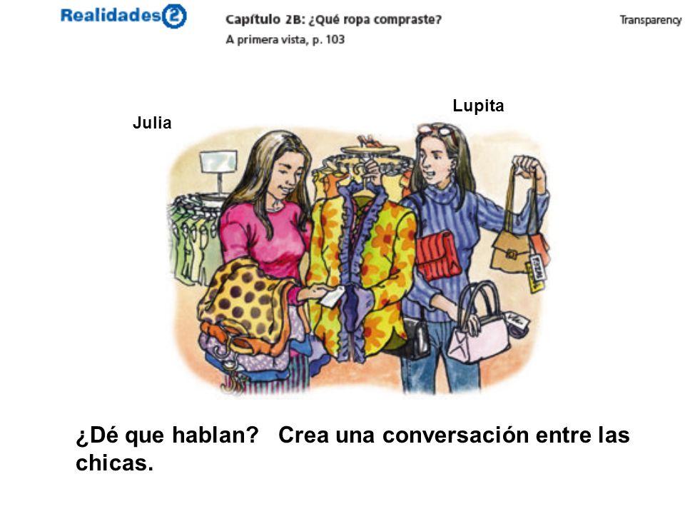 Julia Lupita ¿Dé que hablan? Crea una conversación entre las chicas.
