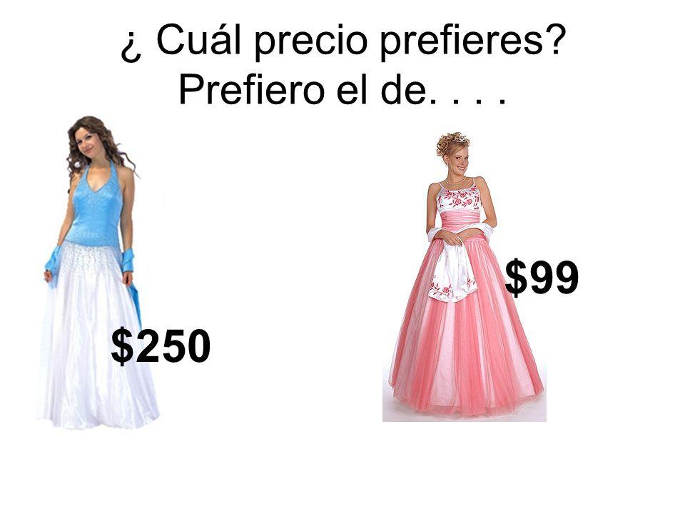 ¿ Cuál precio prefieres? Prefiero el de.... $250 $99