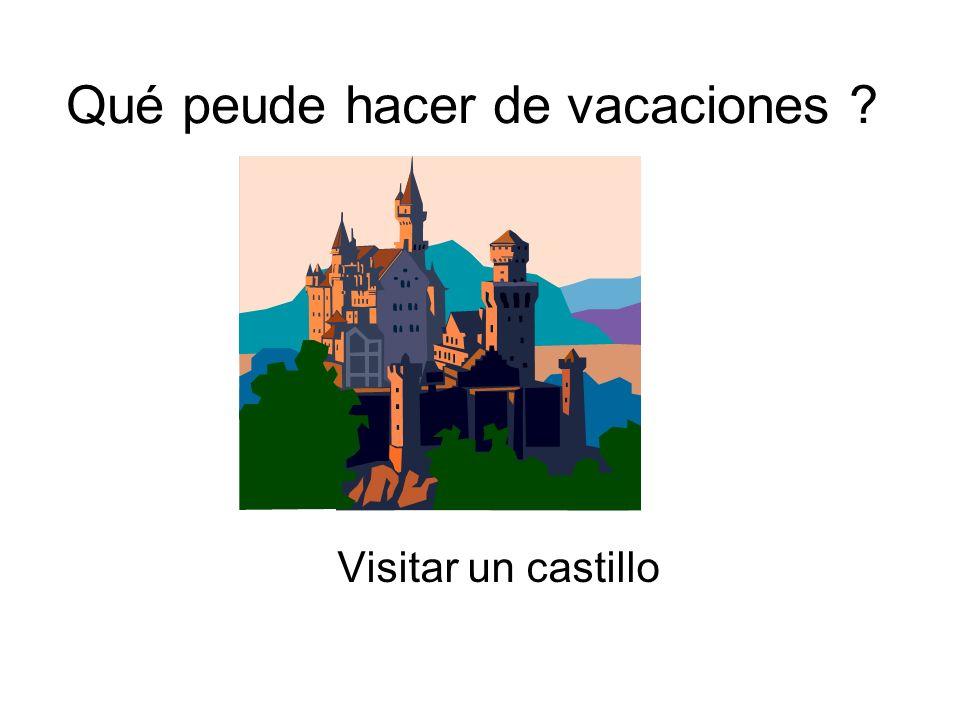 Qué peude hacer de vacaciones ? Visitar un castillo