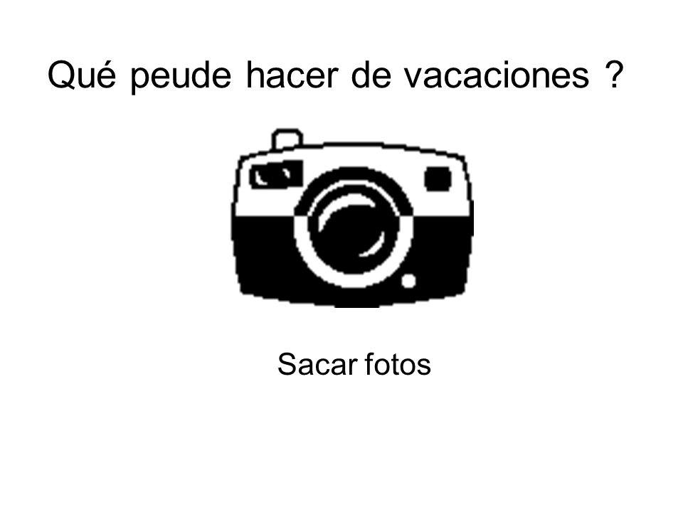 Qué peude hacer de vacaciones ? Sacar fotos