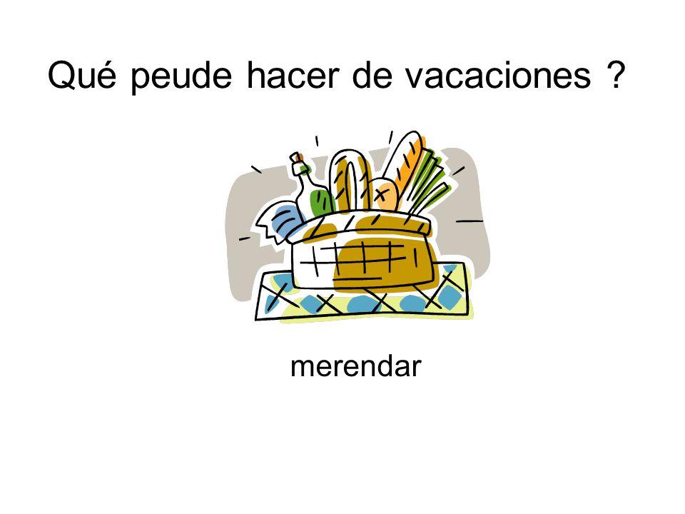 Qué peude hacer de vacaciones ? merendar