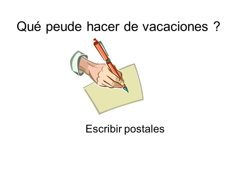 Qué peude hacer de vacaciones ? Escribir postales