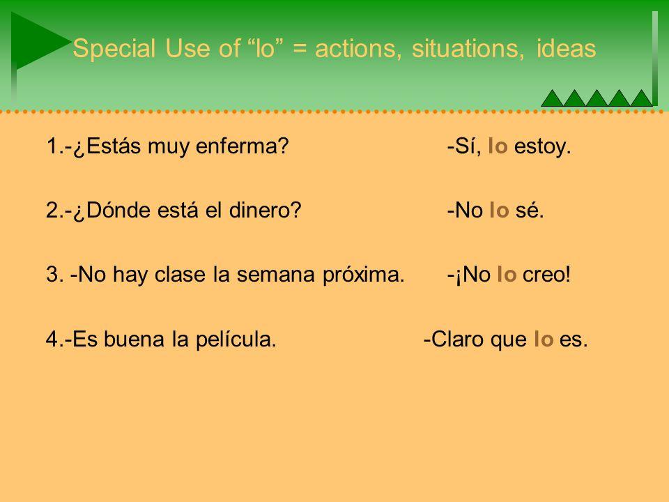 Special Use of lo = actions, situations, ideas 1.-¿Estás muy enferma -Sí, lo estoy.