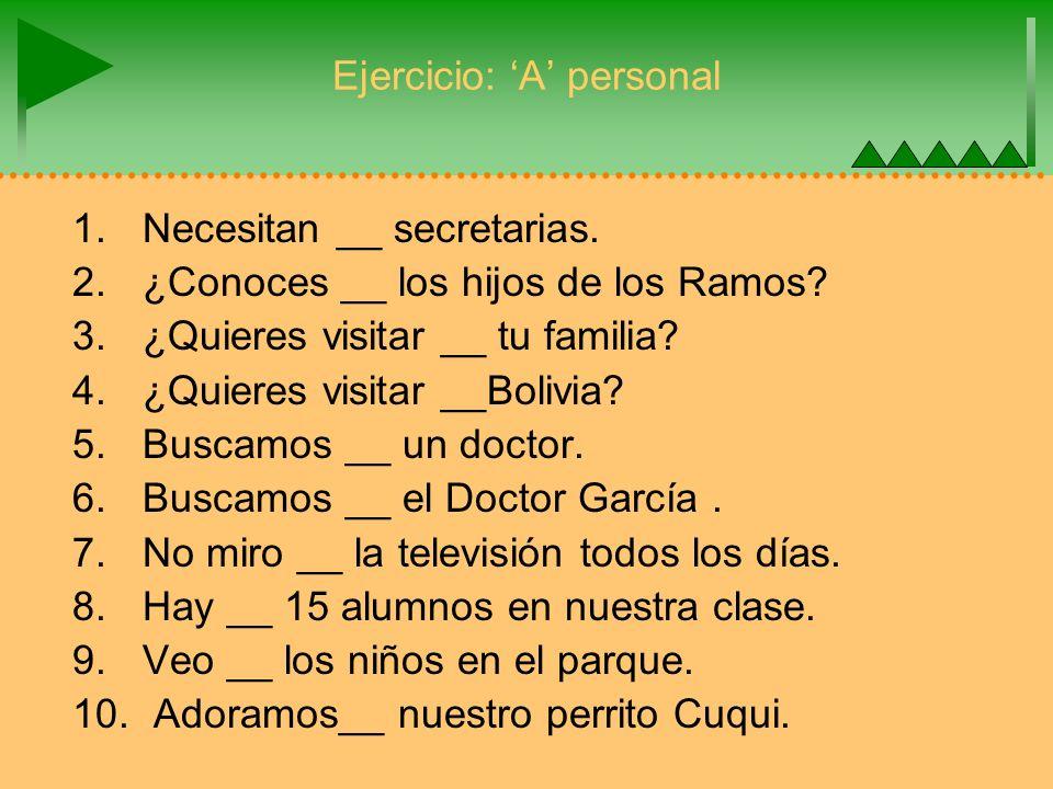 Ejercicio: A personal 1.Necesitan __ secretarias. 2.¿Conoces __ los hijos de los Ramos.