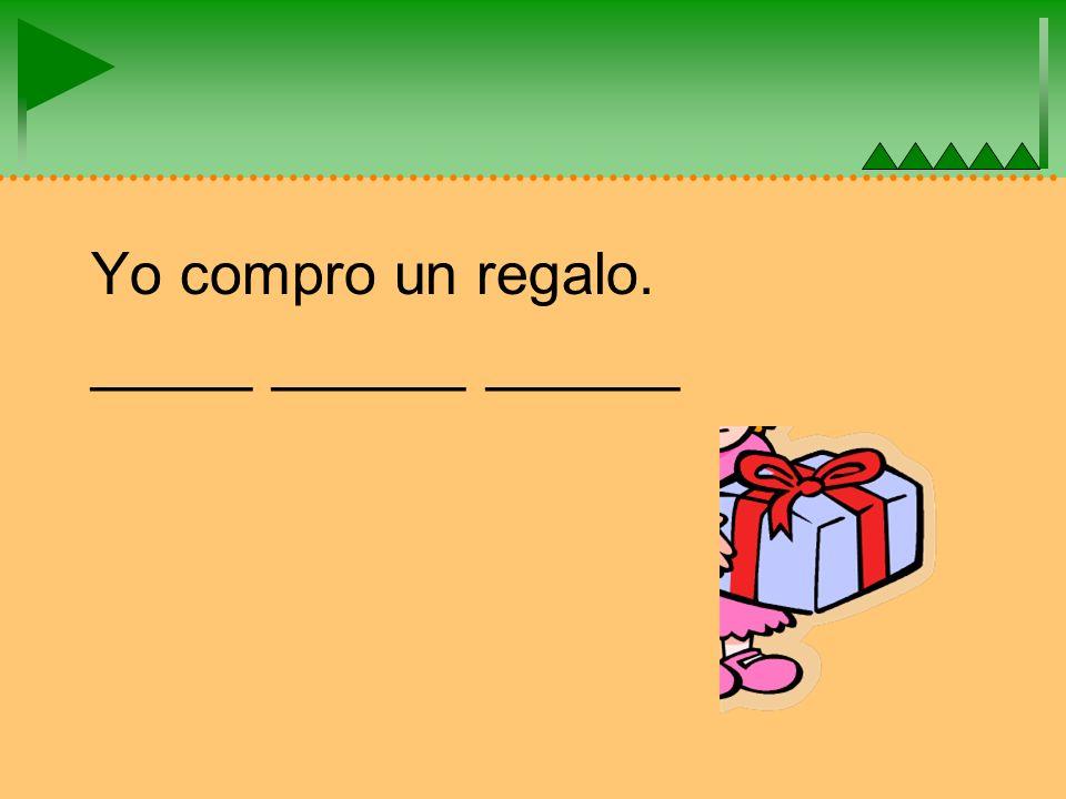 Yo compro un regalo. _____ ______ ______