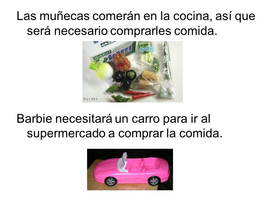 Las muñecas comerán en la cocina, así que será necesario comprarles comida. Barbie necesitará un carro para ir al supermercado a comprar la comida.