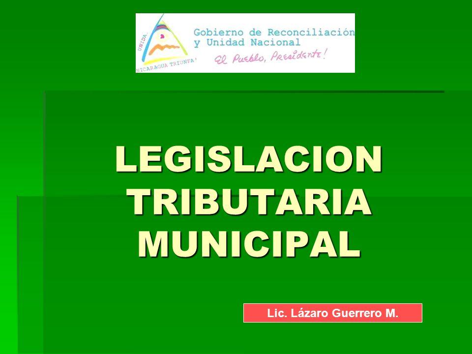 LEGISLACION TRIBUTARIA MUNICIPAL Lic. Lázaro Guerrero M.