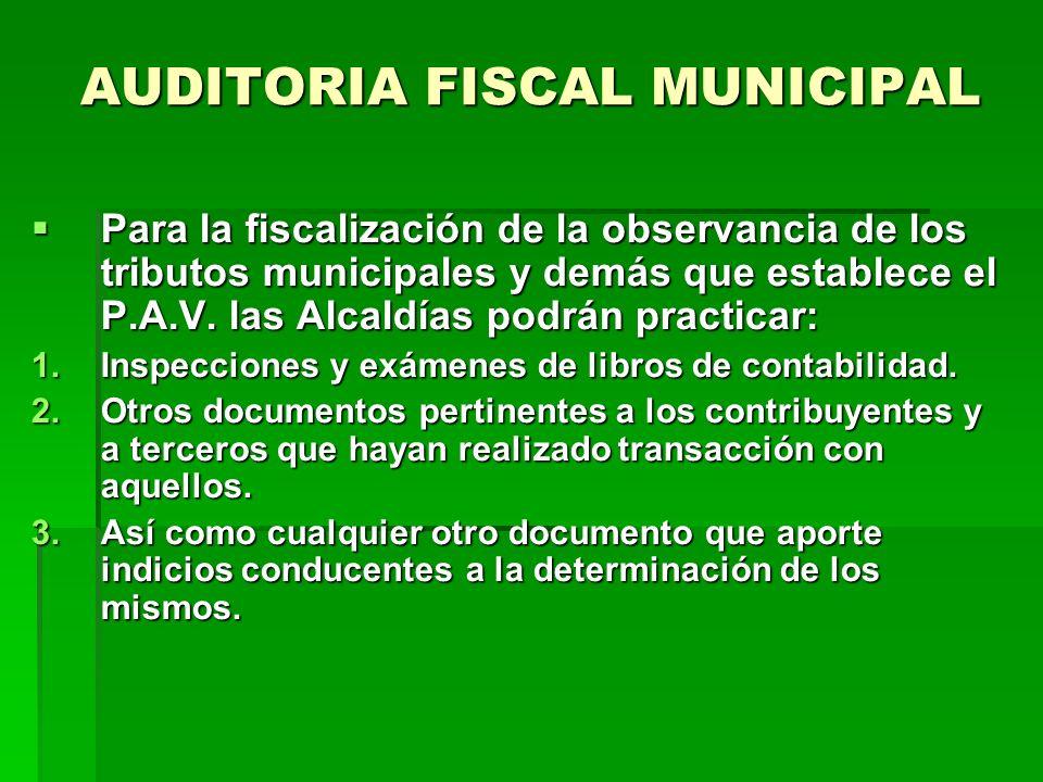 AUDITORIA FISCAL MUNICIPAL Para la fiscalización de la observancia de los tributos municipales y demás que establece el P.A.V.