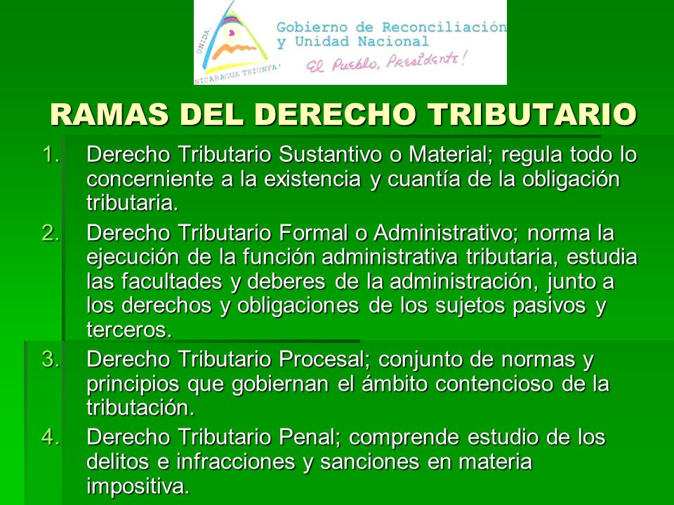 RAMAS DEL DERECHO TRIBUTARIO 1.Derecho Tributario Sustantivo o Material; regula todo lo concerniente a la existencia y cuantía de la obligación tributaria.