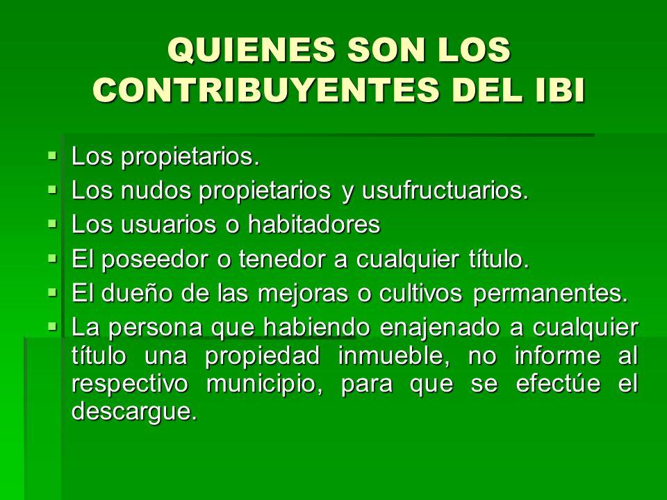 QUIENES SON LOS CONTRIBUYENTES DEL IBI Los propietarios.