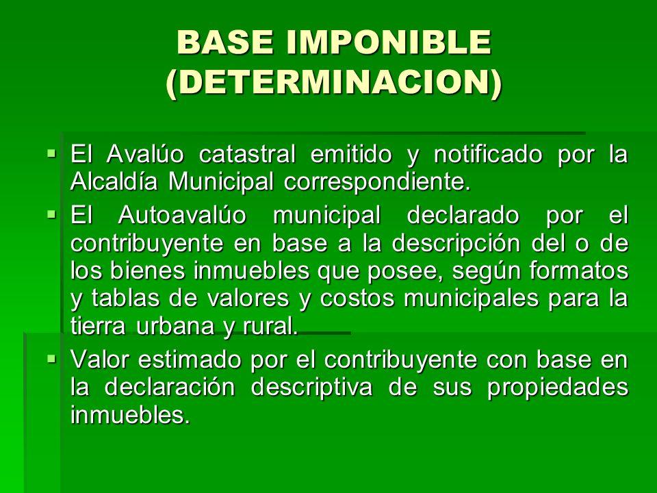 BASE IMPONIBLE (DETERMINACION) El Avalúo catastral emitido y notificado por la Alcaldía Municipal correspondiente.