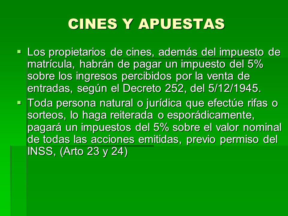 CINES Y APUESTAS Los propietarios de cines, además del impuesto de matrícula, habrán de pagar un impuesto del 5% sobre los ingresos percibidos por la venta de entradas, según el Decreto 252, del 5/12/1945.