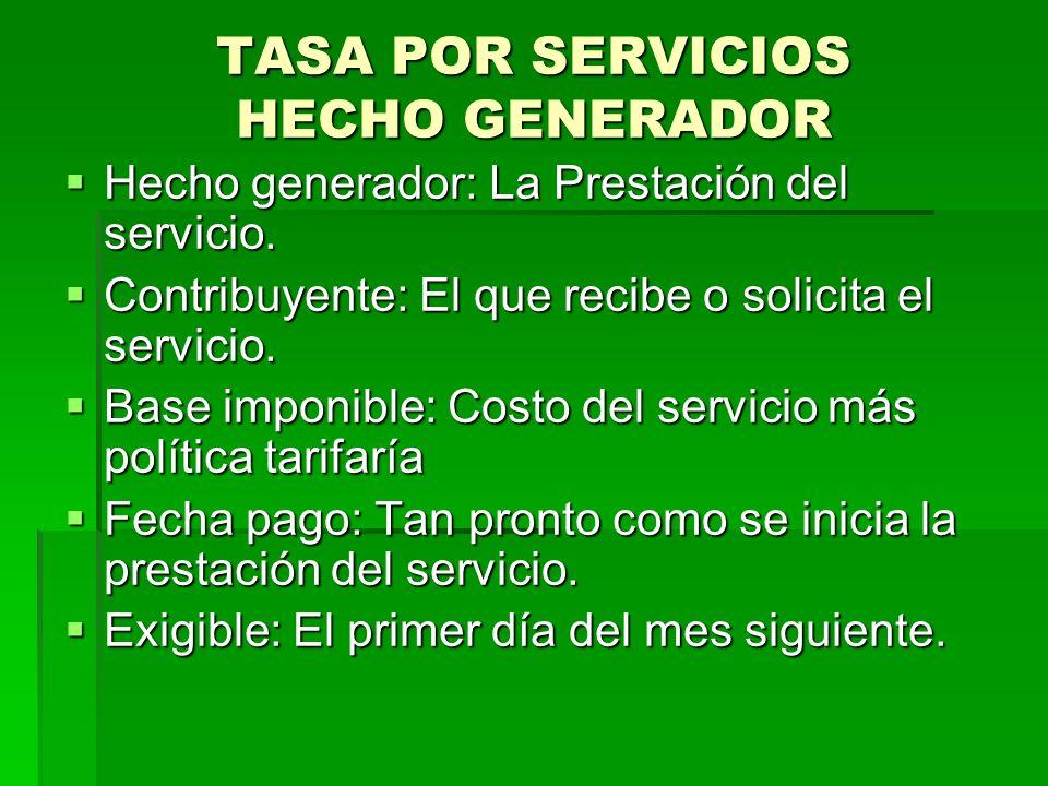 TASA POR SERVICIOS HECHO GENERADOR Hecho generador: La Prestación del servicio.