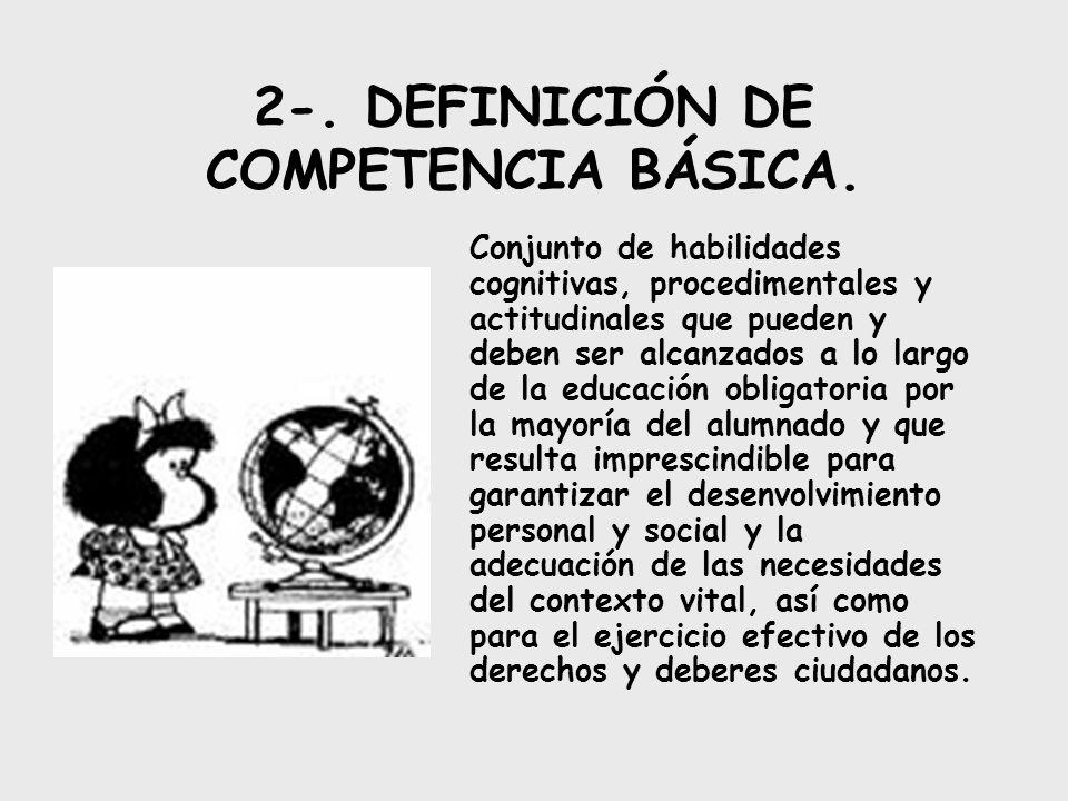 2-. DEFINICIÓN DE COMPETENCIA BÁSICA. Conjunto de habilidades cognitivas, procedimentales y actitudinales que pueden y deben ser alcanzados a lo largo