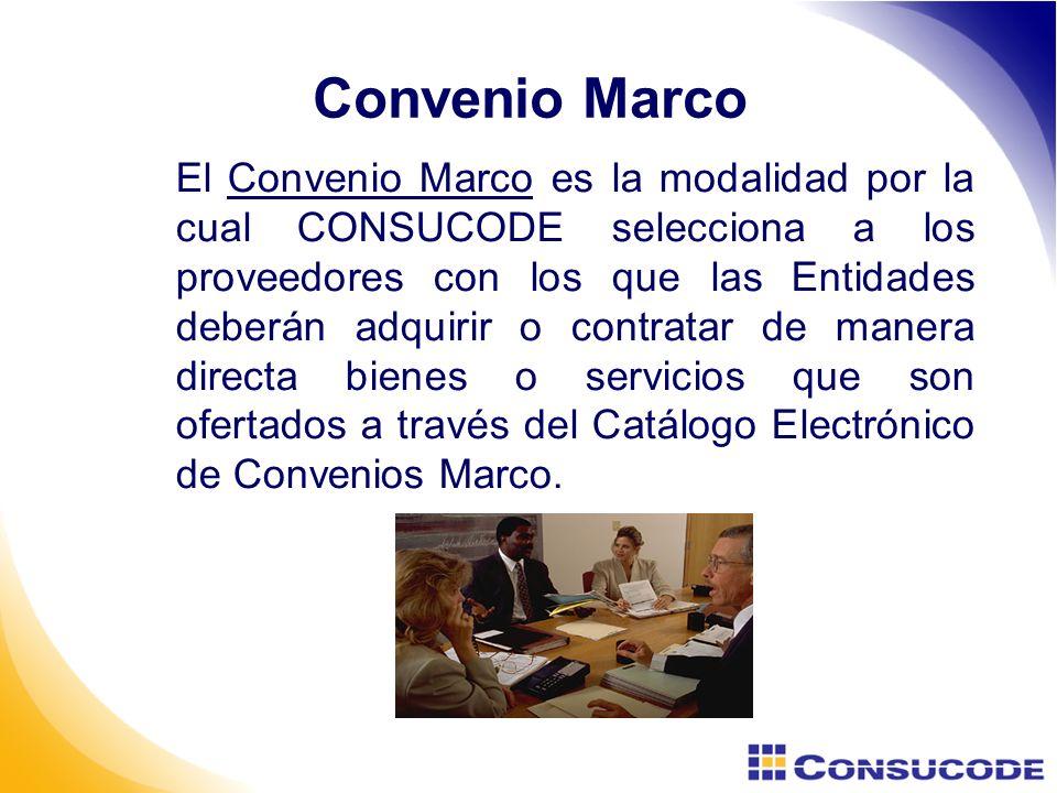 Convenio Marco El Convenio Marco es la modalidad por la cual CONSUCODE selecciona a los proveedores con los que las Entidades deberán adquirir o contratar de manera directa bienes o servicios que son ofertados a través del Catálogo Electrónico de Convenios Marco.